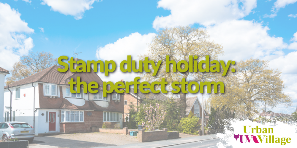 UVH Blog - Stamp duty holiday: the perfect storm