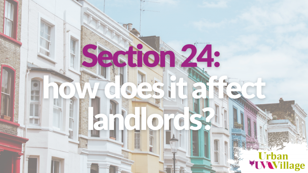 UVH Blog - Section 24: how does it affect landlords?