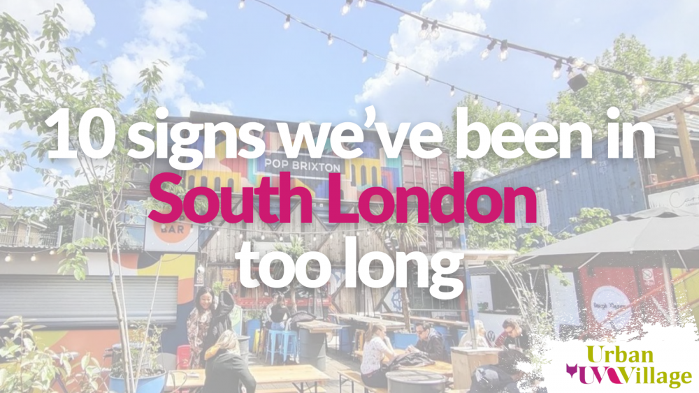 UVH Blog - 10 Signs We've Been in South London Too Long