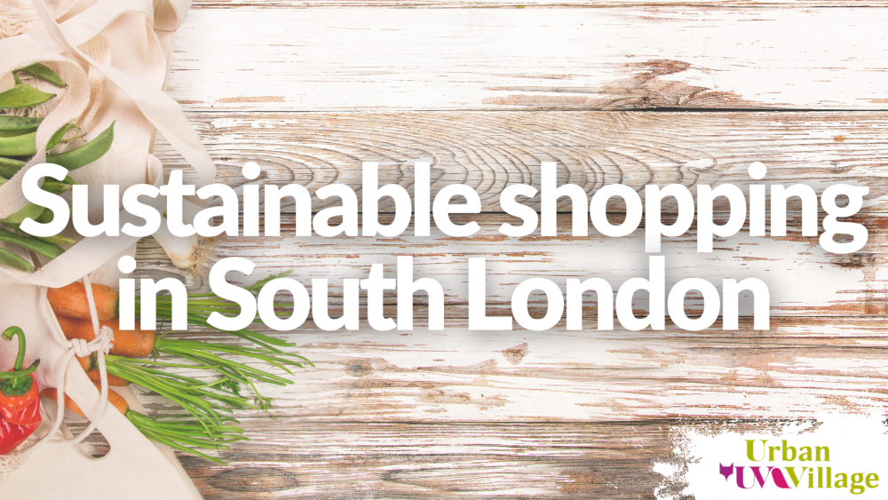 UVH Blog - Sustainable shopping in South London